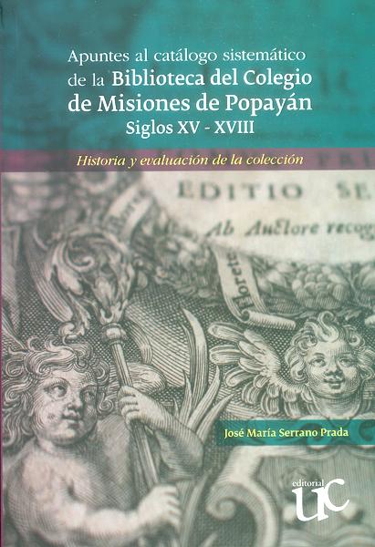 Apuntes al catálogo sistemático de la biblioteca del colegio de misiones de Popayán siglos XV-XVIII