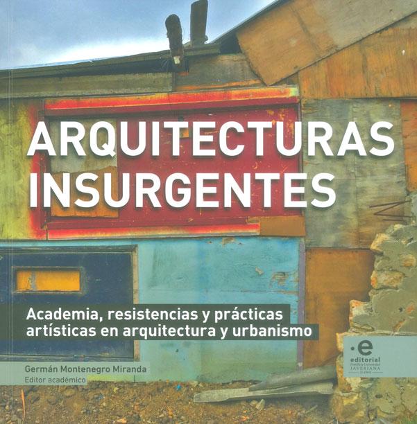 Arquitecturas insurgentes. Academia, resistencia y prácticas artistas en arquitectura y urbanismo