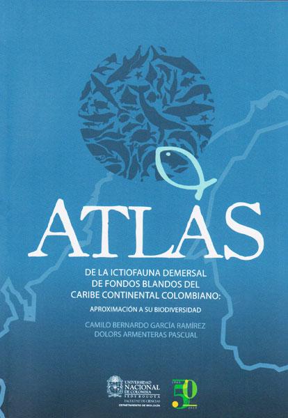 Atlas de la ictiofauna demersal de fondos blandos del caribe colombiano. Aproximación a su biodiversidad