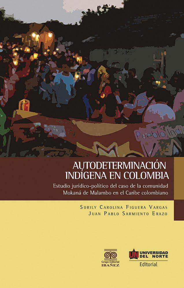 Autodeterminación indígena en Colombia. Estudio jurídico-político del caso de la comunidad Mokaná de Malambo en el Caribe Colombiano