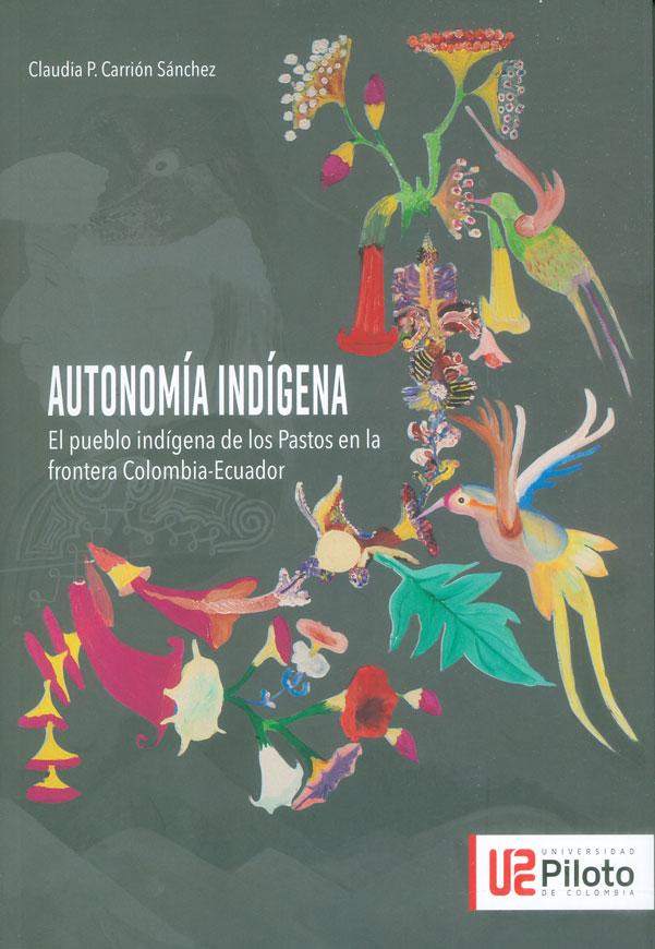Autonomía indígena. El pueblo indígena de los Pastos en la frontera Colombia-Ecuador