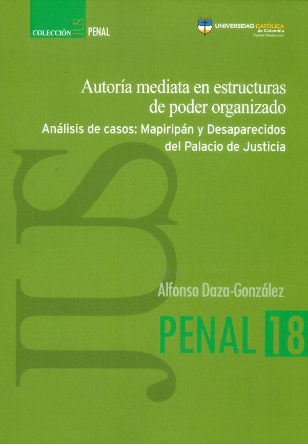 Autoría mediata en estructuras de poder organizado.Análisis de casos: Mapiripán y desaparecidos del Palacio de Justicia