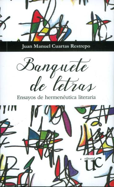 Banquete de letras. Ensayos de hermenéutica literaria