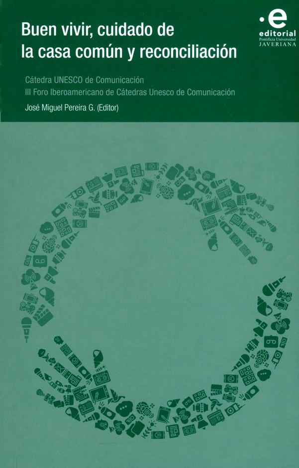 Buen vivir, cuidado de la casa común y reconciliación. Cátedra UNESCO de Comunicación III Foro Iberoamericano de Cátedras Unesco de Comunicación