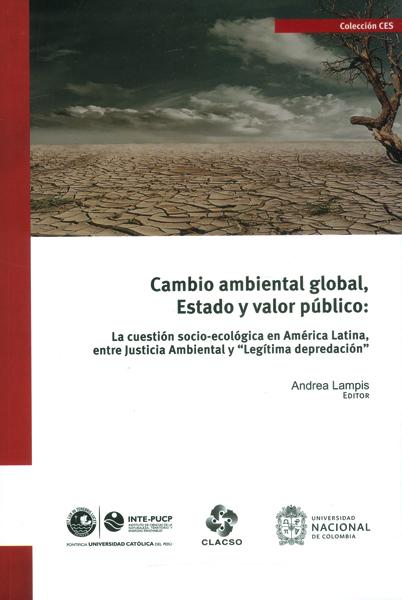 """Cambio ambiental global, estado y valor público: la cuestión socio-ecológica en América Latina, entre justicia ambiental y  """"legítima de depredación """""""