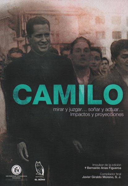 Camilo,mirar y juzgar…soñar y actuar…Impactos y proyecciones