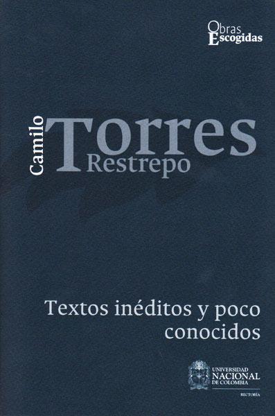 Camilo Torres Retrepo: Textos inéditos y poco conocidos Vol.1