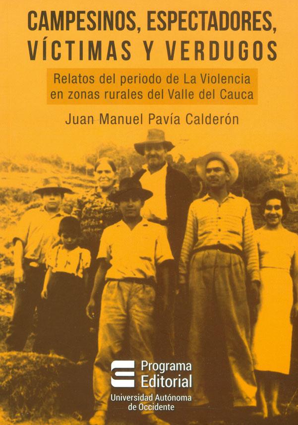 Campesinos, espectadores, víctimas y verdugos. Relatos del periodo de la violencia en zonas rurales del Valle del Cauca