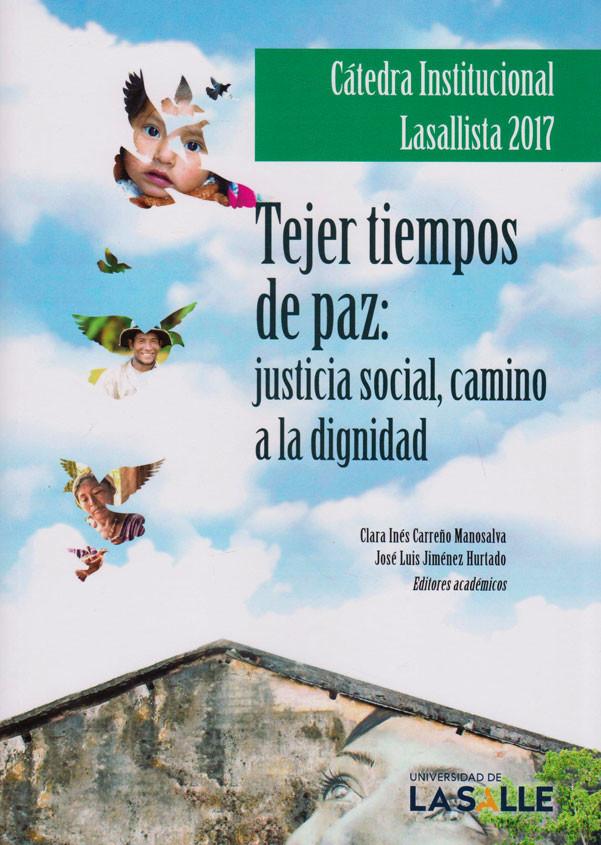 Cátedra institucional Lasallista 2017. Tejer tiempos de paz: justicia social, camino a la dignidad.