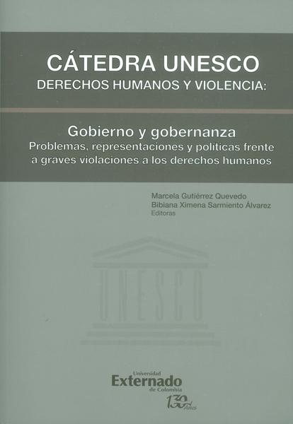 Cátedra unesco derechos humanos y violencia: Gobierno y gobernanza. Problemas, representaciones y políticas frente a graves violaciones a los derechos humanos