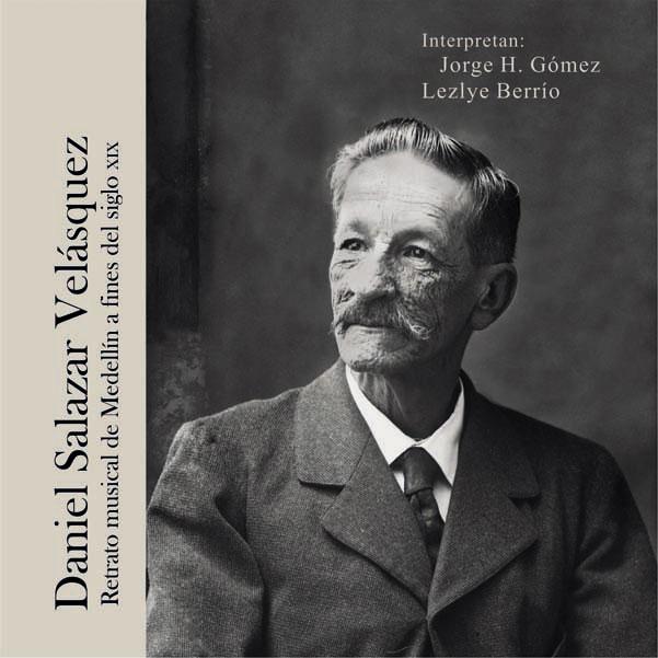 Daniel Salazar Velásquez. Retrato musical de Medellín a fines del siglo XIX