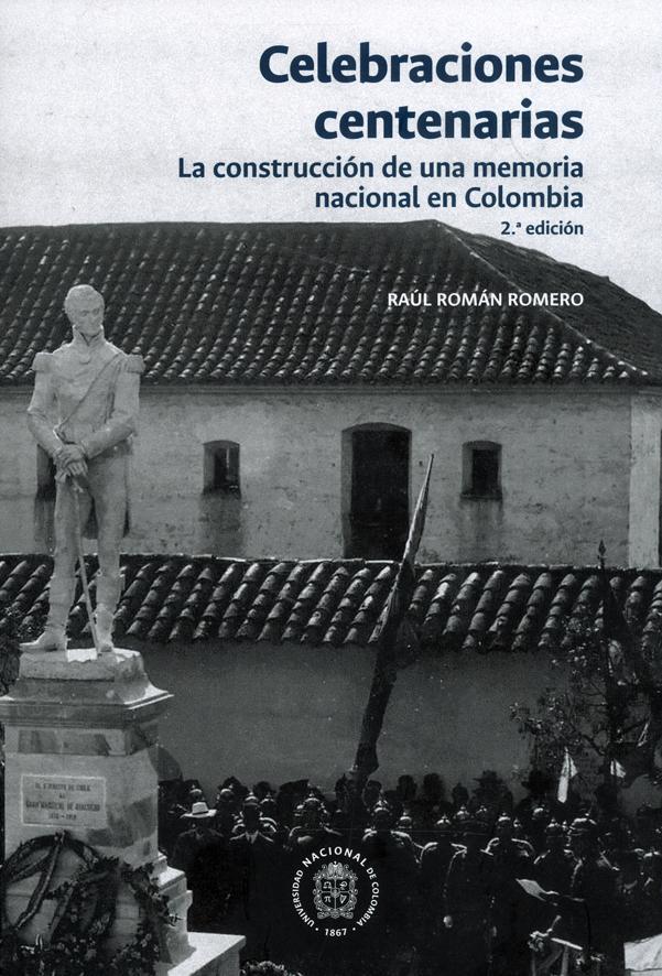 Celebraciones centenarias. La construcción de una memoria nacional en Colombia 2a. Edición