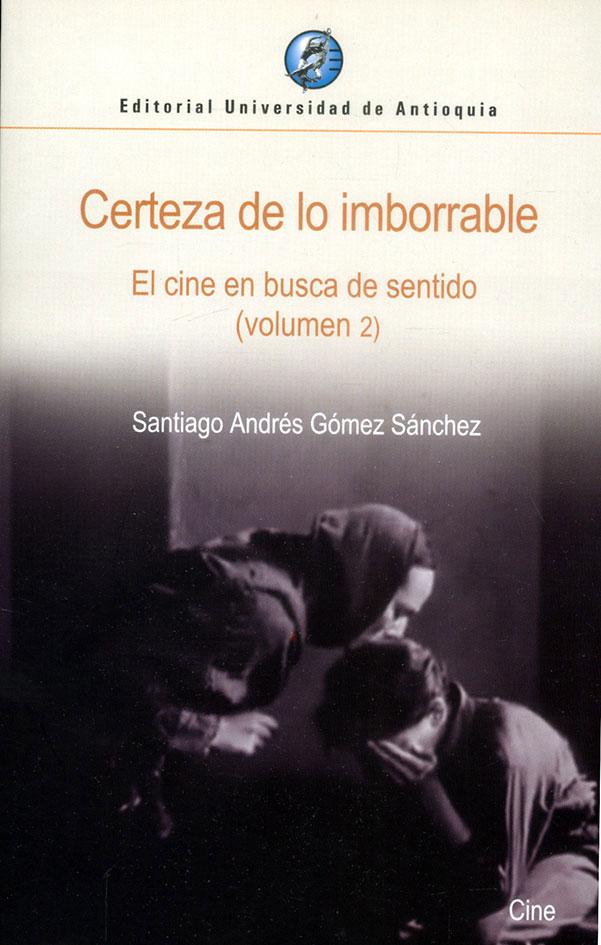 Certeza de lo imborrable: El cine en busca de sentido (Volumen 2)