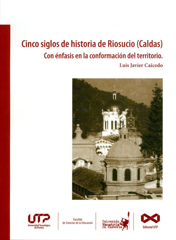 Cinco siglos de historia de Riosucio (Caldas) con énfasis en la conformación del territorio