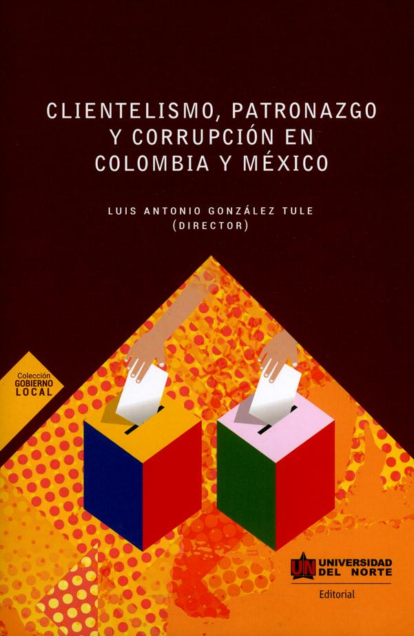 Clientelismo, patronazgo y corrupción en Colombia y México