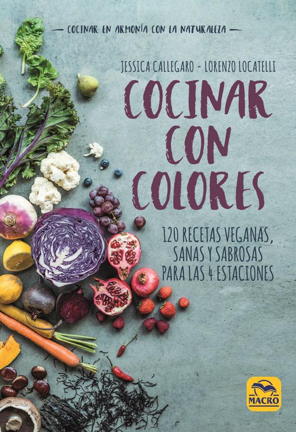 Cocinar con colores. 120 recetas veganas, sanas y sabrosas para las 4 estaciones