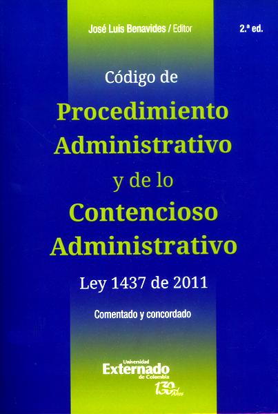 Código de procedimiento administrativo y de lo contencioso administrativo ley 1437 de 2011 comentado y concordado - 2da. Edición