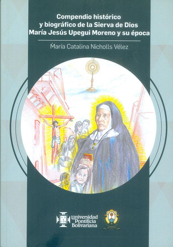 Compendio histórico y biográfico de la Sierva de Dios María Jesús Upegui Moreno y su época