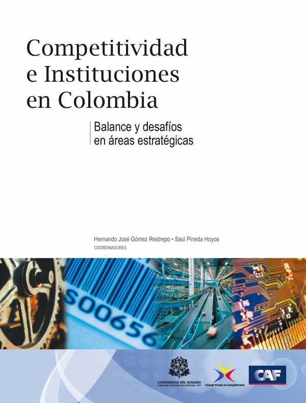 Competitividad e Instituciones en Colombia. Balance y desafíos en áreas estratégicas