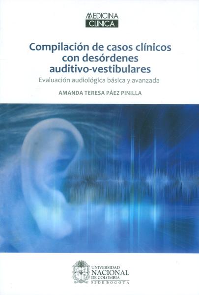 Compilación de casos clínicos con desórdenes auditivo vestibulares: evaluación audiológica básica y avanzada