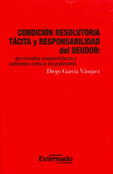 Condición resolutoria táctica y responsabilidad del deudor: dos remedios complementarios y autónomos contra el incumplimiento