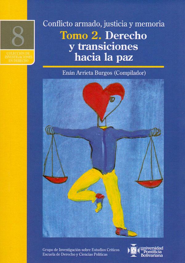 Conflicto armado, justicia y memoria tomo 2: Derecho y transiciones hacia la paz