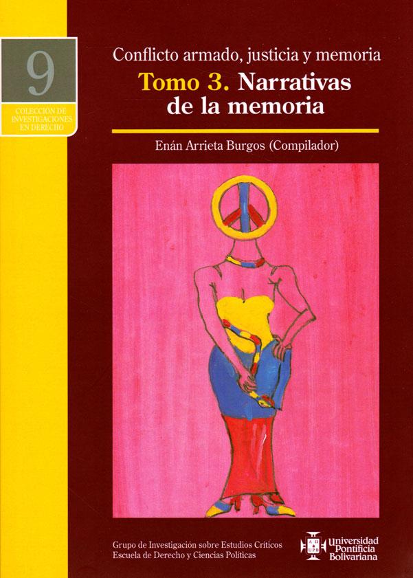 Conflicto armado, justicia y memoria tomo 3.Narrativas de la memoria
