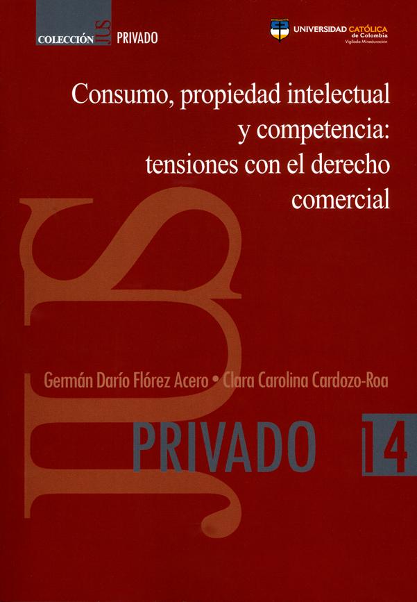 Consumo, propiedad intelectual y competencia: tensiones con el derecho comercial. Colección JUS privado N°. 14