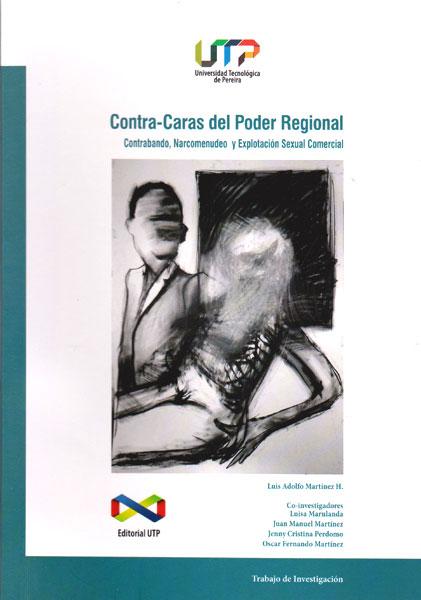 Contra-caras del poder regional : Contrabando, narcomenudeo y explotación sexual comercial