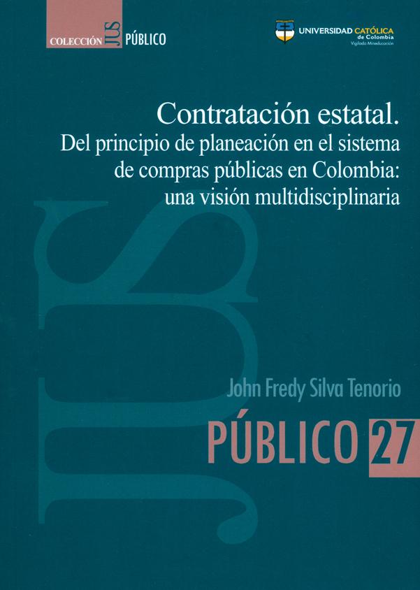 Contratación estatal. Del principio de planeación en el sistema de compras públicas en Colombia: una visión multidisciplinaria. Colección JUS Público N°. 27