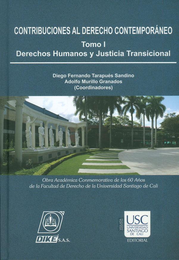 Contribuciones al derecho contemporáneo. Derechos humanos y justicia transicional. Tomo I