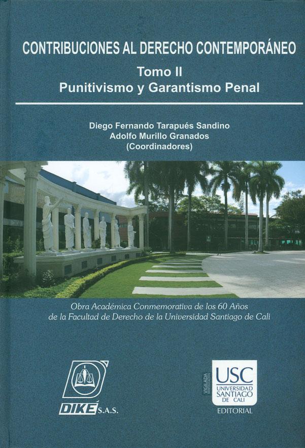 Contribuciones al derecho contemporáneo. Punitivismo y garantismo penal. Tomo II