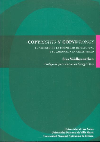 Copyrights y copywrongs. El ascenso de la propiedad intelectual y su amenaza