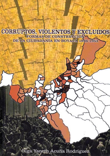 Corruptos, violentos y excluidos. Formas de construcción de la ciudadanía en Boyacá 1946-1953