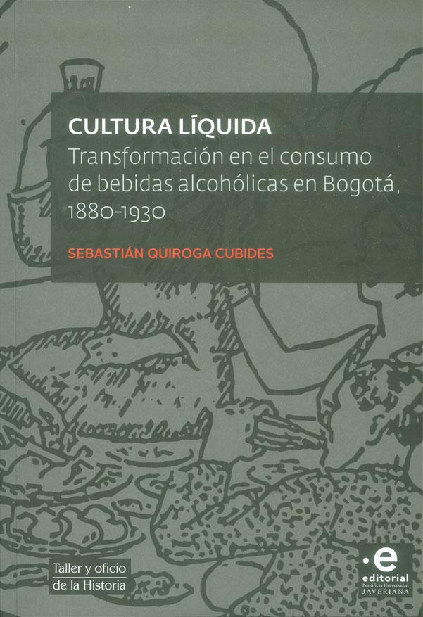 Cultura líquida. Transformación en el consumo de bebidas alcohólicas en Bogotá, 1880-1930