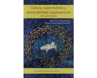 Cultura, supervivencia y perdurabilidad organizacional. Una aproximacion