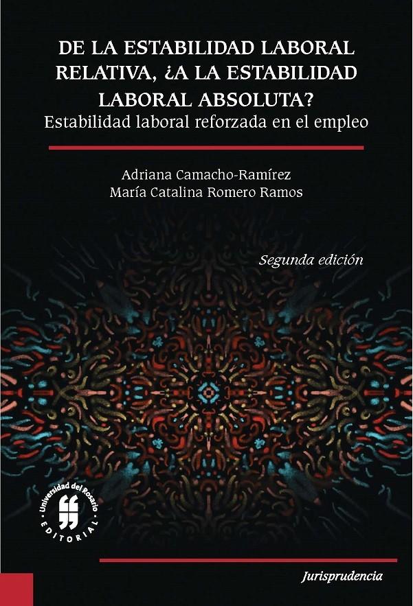 De la estabilidad laboral relativa, ¿a la estabilidad laboral absoluta? Estabilidad laboral reforzada en el empleo. Segunda edición