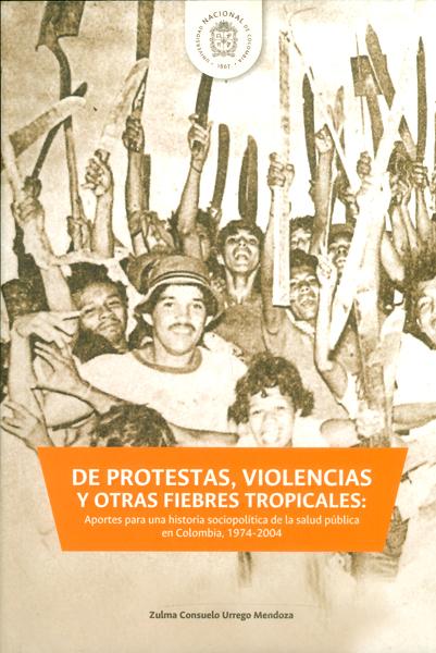 De protestas, violencias y otras fiebres tropicales: Aportes para una historia sociopolítica de la salud pública en Colombia, 1974-2004