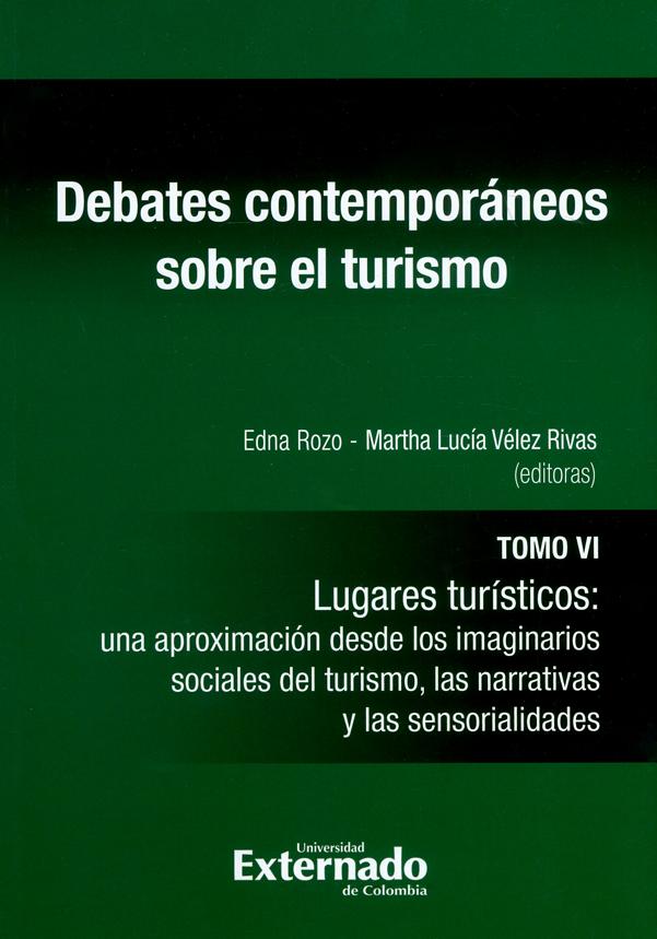 Debates contemporáneos sobre el turismo. Tomo VI. Lugares turísticos: una aproximación desde los imaginarios sociales del turismo, las narrativas y las sensorialidades