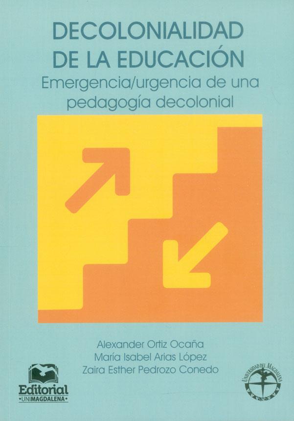 Decolonialidad de la educación. Emergencia / urgencia de una pedagogía decolonial