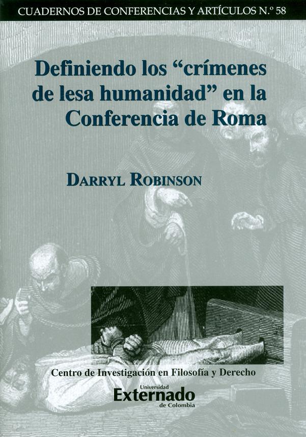"""Definiendo los  """"crímenes de lesa humanidad """" en la conferencia de Roma. Cuadernos de conferencias y artículos N.°58"""