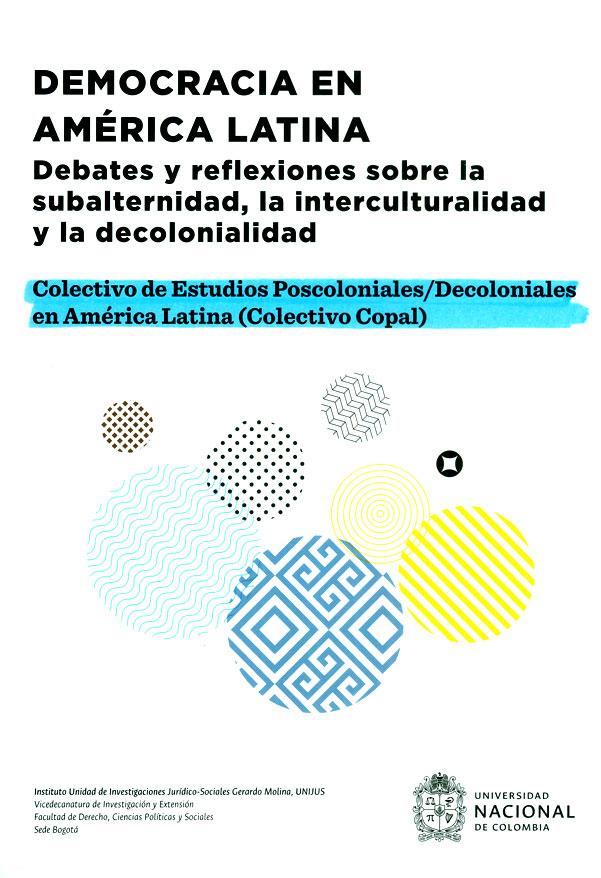 Democracia en América Latina: debates y reflexiones sobre la subalternidad, la interculturalidad y la decolonialidad. Colectivo de estudios poscoloniales/decoloniales en América Latina (Colectivo Copal?