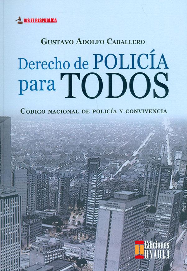 Derecho de policía para todos. Código nacional de policía y convivencia