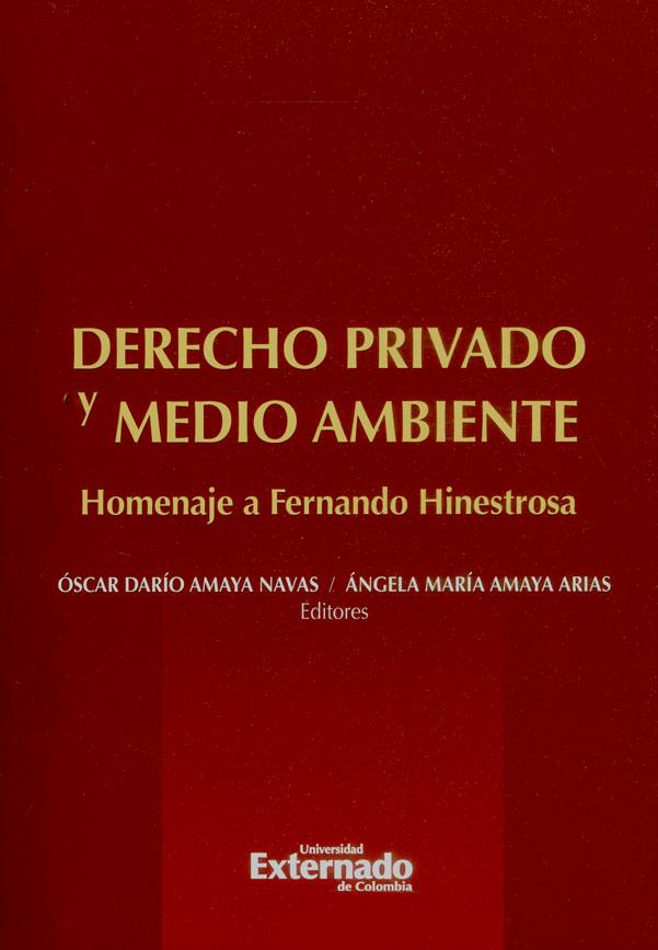 Derecho privado y medio ambiente: homenaje a Fernando Hinestrosa