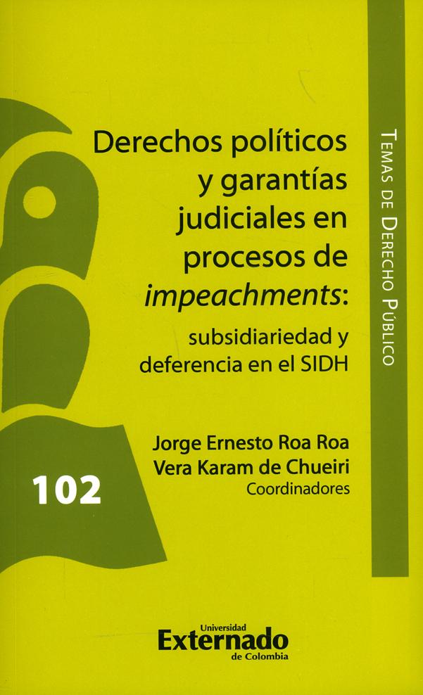 Derechos políticos y garantías judiciales en procesos de impeachments: subsidiariedad y deferencia en el SIDH. Temas de Derecho Público N.° 102