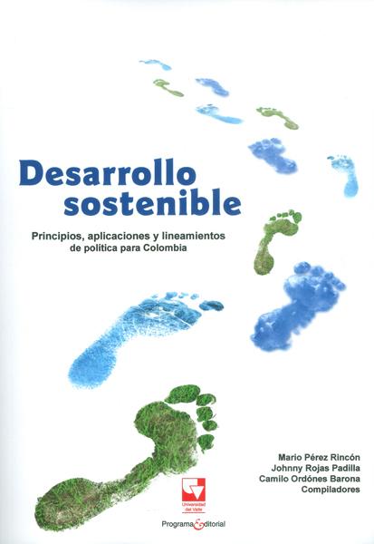 Desarrollo sostenible. Principios, aplicaciones y lineamientos de política para Colombia