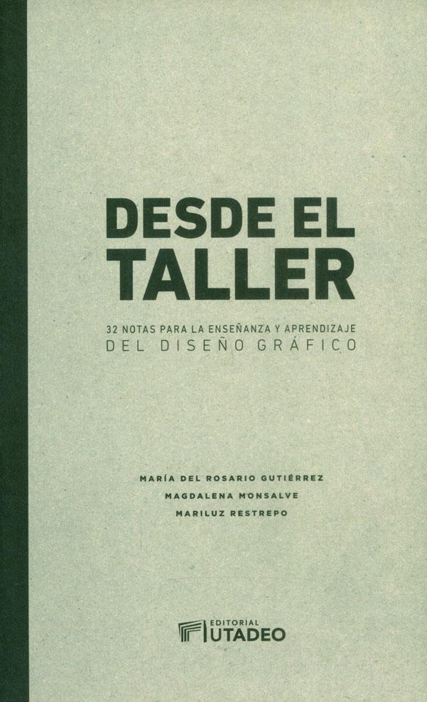 Desde el taller. 32 notas para la enseñanza y aprendizaje del diseño gráfico