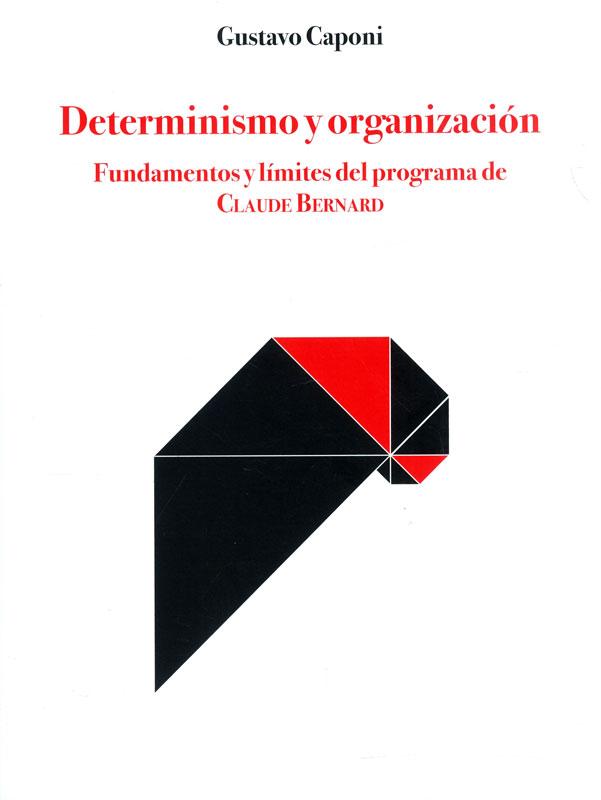 Determinismo y organización. Fundamentos y límites del programa de Claude Bernard