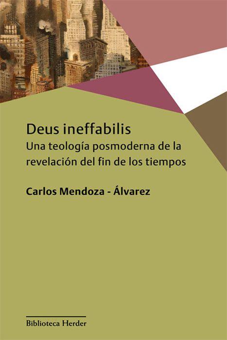 Deus Ineffabilis. Una Teología Posmoderna De La Revelación Del Fin De Los Tiempos