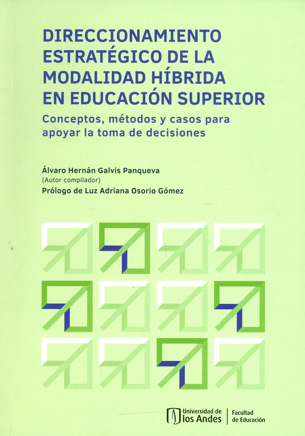 Direccionamiento estratégico de la modalidad híbrida en educación superior. Conceptos, métodos y casos para apoyar la toma de decisiones